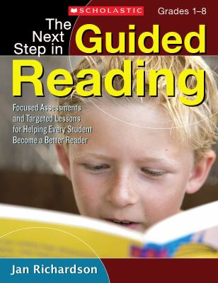 The Next Step in Guided Reading: Focused Assessments and Targeted Lessons for Helping Every Student Become a Better Reader 9780545133616