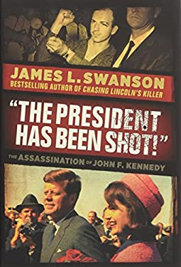 The President Has Been Shot! The Assassination of John F. Kennedy