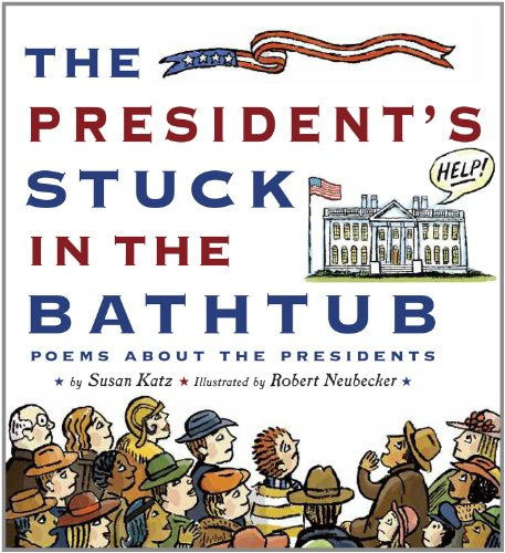 The President's Stuck in the Bathtub: Poems about the Presidents 9780547182216