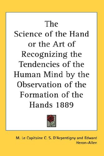 The Science of the Hand or the Art of Recognizing the Tendencies of the Human Mind by the Observation of the Formation of the Hands 1889 9780548056301