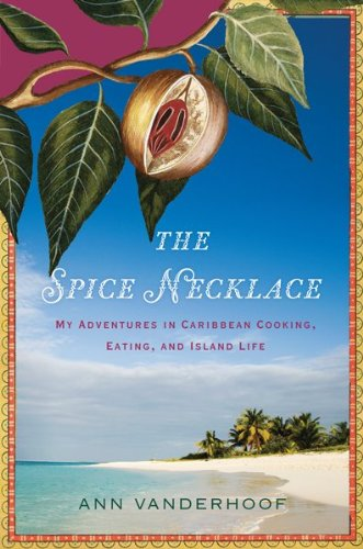 The Spice Necklace: My Adventures in Caribbean Cooking, Eating, and Island Life 9780547423166