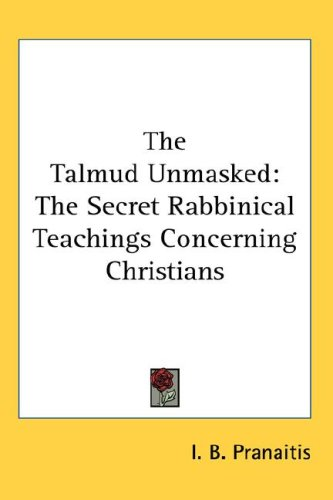 The Talmud Unmasked: The Secret Rabbinical Teachings Concerning Christians 9780548141991