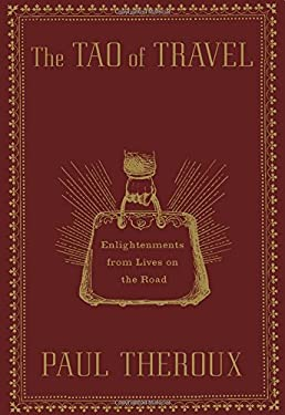 The Tao of Travel: Enlightenments from Lives on the Road 9780547336916