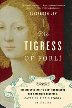 The Tigress of Forli: Renaissance Italy's Most Courageous and Notorious Countess, Caterina Riario Sforza de' Medici 9780547844169