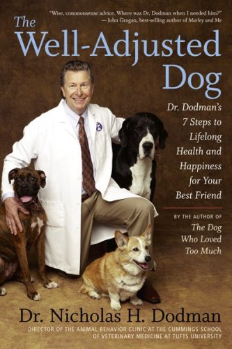 Well-Adjusted Dog : Dr. Dodman's 7 Steps to Lifelong Health and Happiness for Your Best Friend