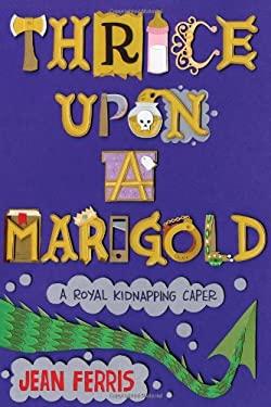 Thrice Upon a Marigold 9780547738468
