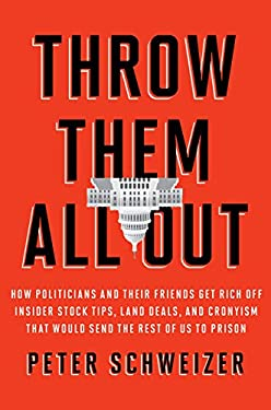 Throw Them All Out: How Politicians and Their Friends Get Rich Off Insider Stock Tips, Land Deals, and Cronyism That Would Send the Rest o 9780547573144