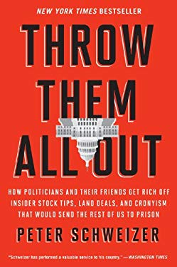 Throw Them All Out: How Politicians and Their Friends Get Rich Off Insider Stock Tips, Land Deals, and Cronyism That Would Send the Rest o 9780547970165