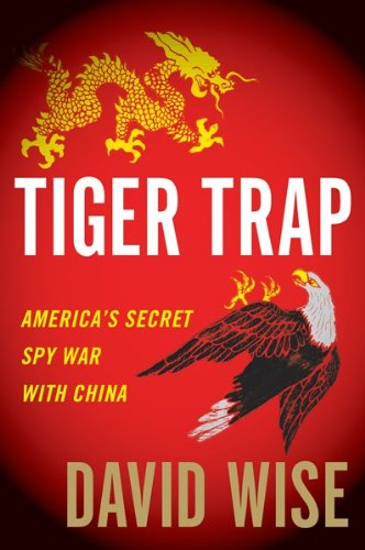 Tiger Trap: America's Secret Spy War with China 9780547553108