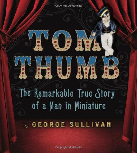 Tom Thumb: The Remarkable True Story of a Man in Miniature 9780547182032