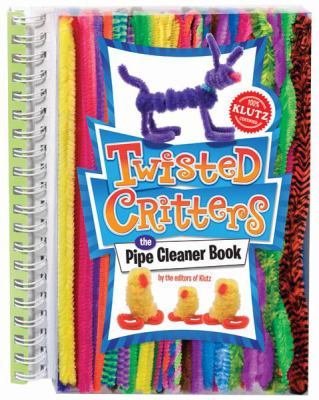 Twisted Critters: The Pipe Cleaner Book [With Pipe Cleaners] 9780545346238