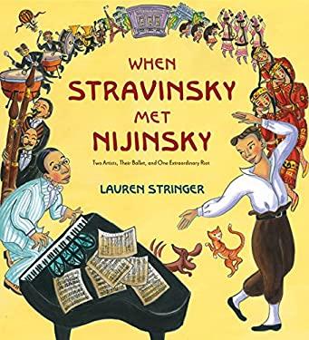 When Stravinsky Met Nijinsky : Two Artists, Their Ballet, and One Extraordinary Riot