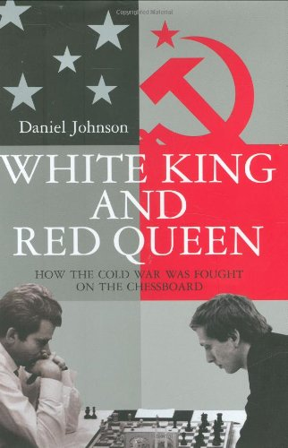 White King and Red Queen: How the Cold War Was Fought on the Chessboard 9780547133379