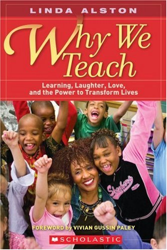Why We Teach: Learning, Laughter, Love, and the Power to Transform Lives 9780545047050