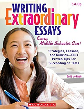 Writing Extraordinary Essays: Every Middle Schooler Can! 9780545058988