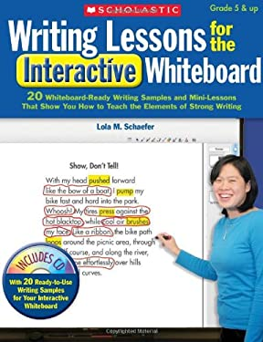Writing Lessons for the Interactive Whiteboard: 20 Whiteboard-Ready Writing Samples and Mini-Lessons That Show You How to Teach the Elements of Strong 9780545144711