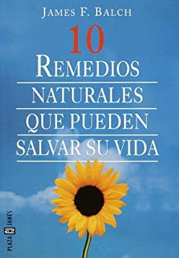 10 Remedios Naturales Que Pueden Salvar Su Vida = 10 Natural Remedies That Can Save Your Life 9780553061215