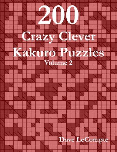 200 Crazy Clever Kakuro Puzzles - Volume 2 9780557332960