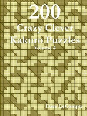 200 Crazy Clever Kakuro Puzzles - Volume 4 9780557356126
