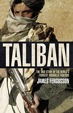 Taliban: The True Story of the World's Most Feared Guerrilla Fighters 9780552162838