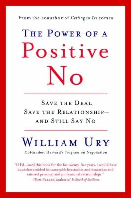 The Power of a Positive No: How to Say No and Still Get to Yes 9780553384260