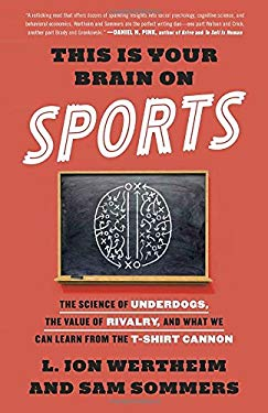 This Is Your Brain on Sports: The Science of Underdogs, the Value of Rivalry, and What We Can Learn from the T-Shirt Cannon
