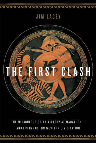 The First Clash: The Miraculous Greek Victory at Marathon and Its Impact on Western Civilization 9780553807349