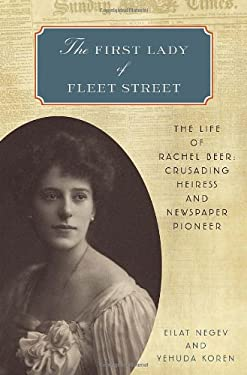 The First Lady of Fleet Street: The Life of Rachel Beer: Crusading Heiress and Newspaper Pioneer 9780553807431