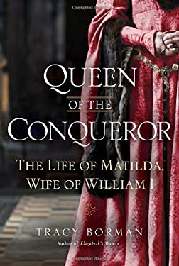 Queen of the Conqueror: The Life of Matilda, Wife of William I 9780553808148