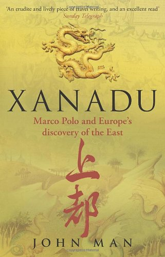 Xanadu: Marco Polo and Europe's Discovery of the East 9780553820027