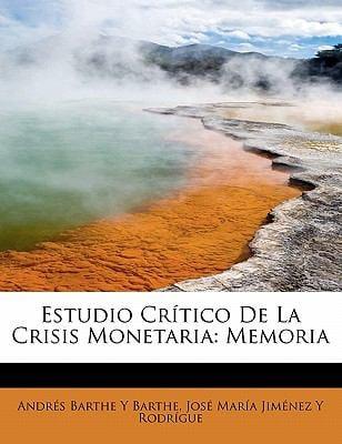 Estudio Cr Tico de La Crisis Monetaria: Memoria 9780554566627