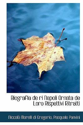 Biografia de Ri Napoli Ornata de Loro Rispettivi Ritratti 9780554593395