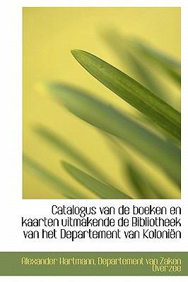 Catalogus Van de Boeken En Kaarten Uitmakende de Bibliotheek Van Het Departement Van Koloni N 9780554593975