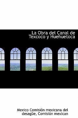 La Obra del Canal de Texcoco y Huehuetoca 9780554833156