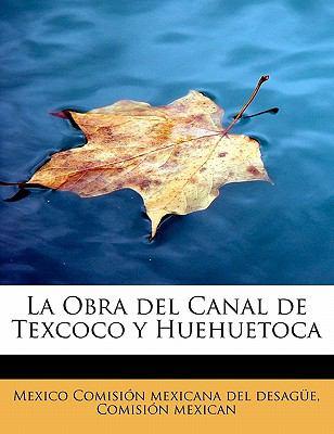 La Obra del Canal de Texcoco y Huehuetoca 9780554833170