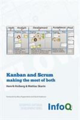 Kanban and Scrum - Making the Most of Both 9780557138326