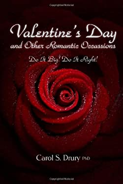 Valentine's Day and Other Romantic Occasions - Do It Big! Do It Right! 9780557171514