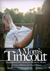 A Mom's Time Out: Inspirational Devotions for Moms by Moms 11419079