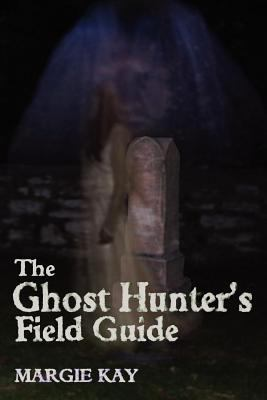 The Ghost Hunter's Field Guide 9780557387014