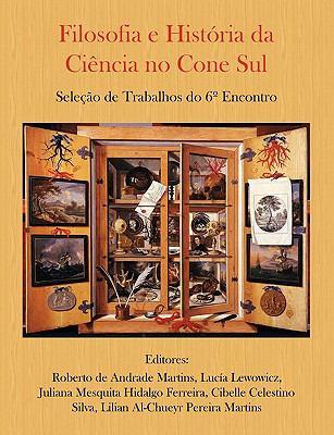 Filosofia E Histria Da Cincia No Cone Sul. Seleo de Trabalhos Do 6 Encontro 9780557412136