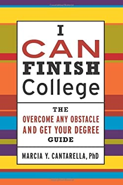 I Can Finish College: The How to Overcome Any Obstacle and Get Your Degree Guide 9780557717316