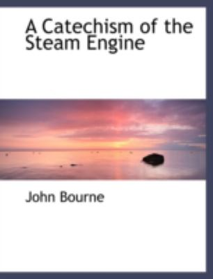 A Catechism of the Steam Engine 9780554235004