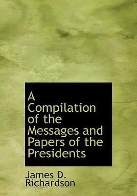 A Compilation of the Messages and Papers of the Presidents 9780554244716