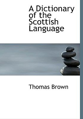 A Dictionary of the Scottish Language 9780554563008