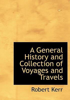 A General History and Collection of Voyages and Travels 9780554245249