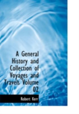 A General History and Collection of Voyages and Travels Volume 02 9780554234274