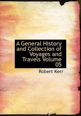 A General History and Collection of Voyages and Travels Volume 05 9780554251585
