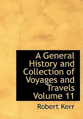 A General History and Collection of Voyages and Travels Volume 11 9780554252827