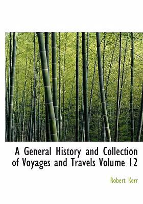 A General History and Collection of Voyages and Travels Volume 12 9780554249957