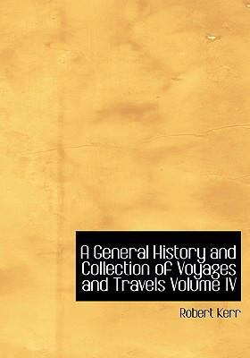A General History and Collection of Voyages and Travels Volume IV 9780554242927